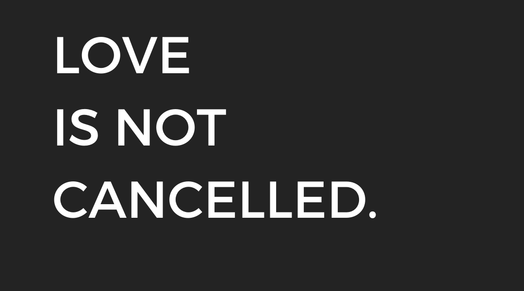 Love is not cancelled graphic